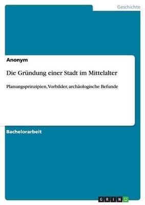 Die Grundung Einer Stadt Im Mittelalter (German, Paperback): Anonym
