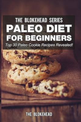 Paleo Diet for Beginners - Top 30 Paleo Cookie Recipes Revealed! (Paperback): The Blokehead
