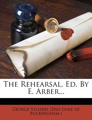 The Rehearsal, Ed. by E. Arber... (Paperback): George Villiers (2nd Duke of Buckingham