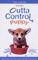 Your Outta Control Puppy (Paperback): Teoti Anderson