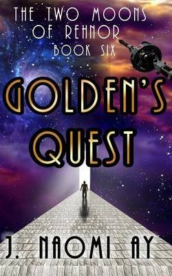 Golden's Quest - The Two Moons of Rehnor, Book 6 (Paperback): J Naomi Ay