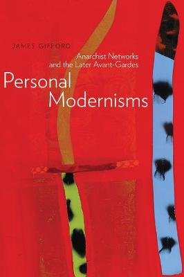 Personal Modernisms - Anarchist Networks and the Later Avant-Gardes (Electronic book text): James Gifford