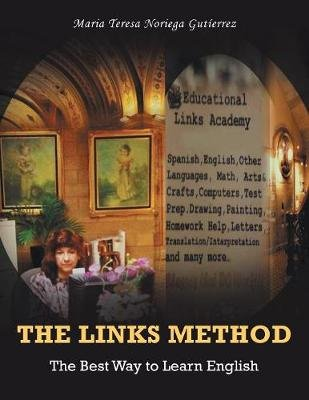 The Links Method - The Best Way to Learn English (Paperback): Maria Teresa Noriega Gutierrez
