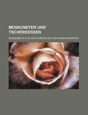 Moskowiter Und Tscherkessen; Skizzenbuch Aus Dem Russischen Des Hamar-Dabanow (English, German, Paperback): B. Cher Group,...