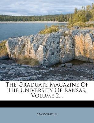 The Graduate Magazine of the University of Kansas, Volume 2... (Paperback): Anonymous