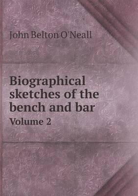 Biographical Sketches of the Bench and Bar Volume 2 (Paperback): John Belton O'Neall