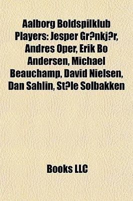 Aalborg Boldspilklub Players - Jesper Gronkjaer, Andres Oper, Erik Bo Andersen, Michael Beauchamp, David Nielsen, Dan Sahlin,...