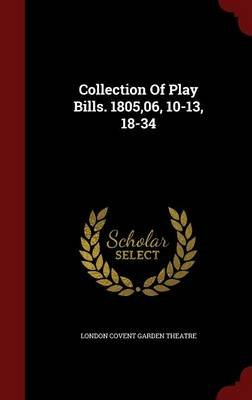 Collection of Play Bills. 1805,06, 10-13, 18-34 (Hardcover): London Covent Garden Theatre