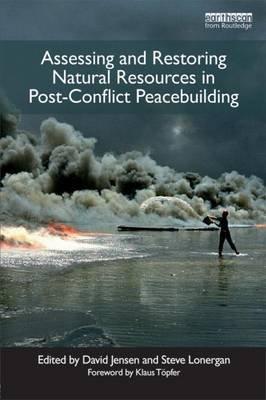Assessing and Restoring Natural Resources in Post-Conflict Peacebuilding (Electronic book text): David Jensen, Stephen Lonergan