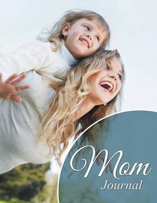 Mom Journal (Paperback): Speedy Publishing LLC