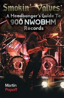Smokin' Valves - A Headbanger's Guide To 900 NWOBHM Records (Paperback): Martin Popoff