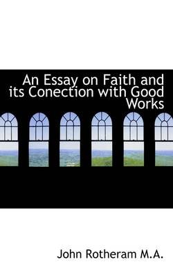 An Essay on Faith and Its Conection with Good Works (Paperback): John Rotheram