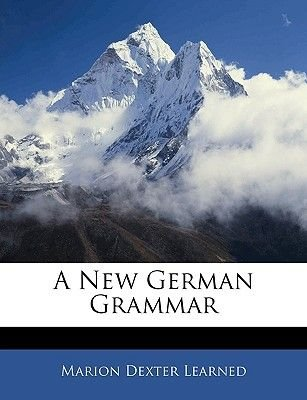 A New German Grammar (Paperback): Marion Dexter Learned