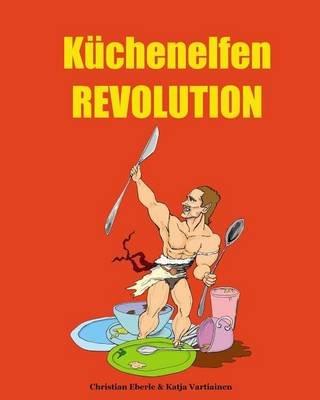 Kuchenelfen Revolution (German, Paperback): Christian Eberle, Katja Vartiainen