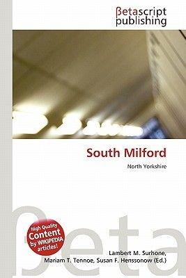 South Milford (Paperback): Lambert M. Surhone, Mariam T. Tennoe, Susan F. Henssonow