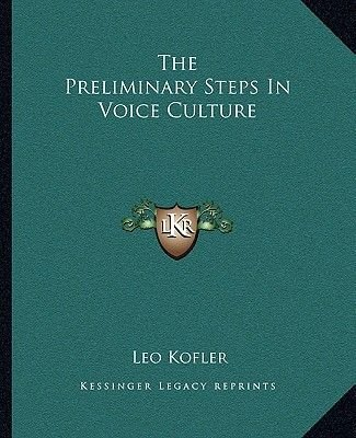 The Preliminary Steps in Voice Culture (Paperback): Leo Kofler