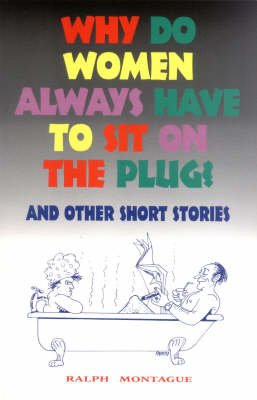 Why Do Women Always Sit on the Plug? (Paperback): Ralph Montague