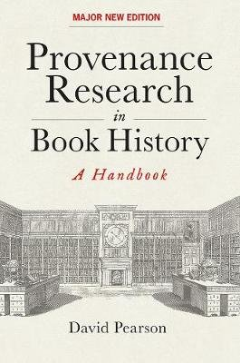 Provenance Research in Book History - A Handbook (Hardcover, New edition): David Pearson