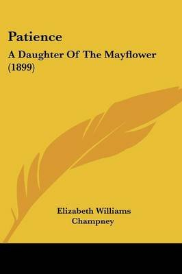 Patience - A Daughter of the Mayflower (1899) (Paperback): Elizabeth W. Champney