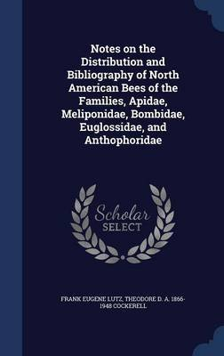Notes on the Distribution and Bibliography of North American Bees of the Families, Apidae, Meliponidae, Bombidae, Euglossidae,...