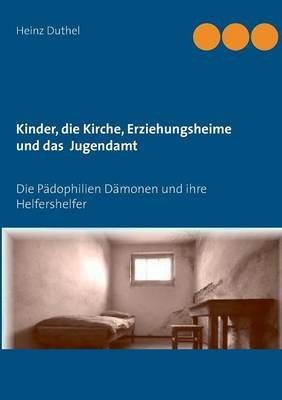 Kinder - Katholische Kirche-Erziehungsheime- Jugendamt (German, Paperback): Heinz Duthel