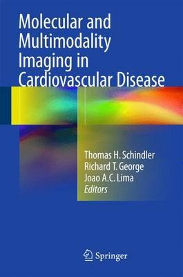 Molecular and Multimodality Imaging in Cardiovascular Disease (Hardcover, 1st ed. 2015): Joao A.C. Lima, Thomas H Schindler,...