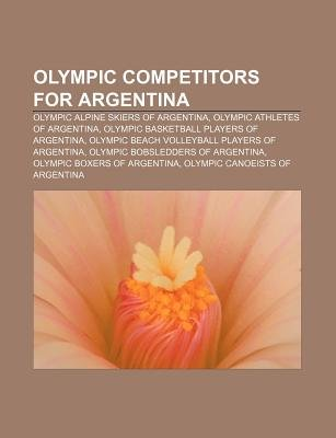Olympic Competitors for Argentina - Olympic Alpine Skiers of Argentina, Olympic Athletes of Argentina, Olympic Basketball...