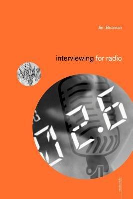 Interviewing for Radio (Paperback): Jim Beaman
