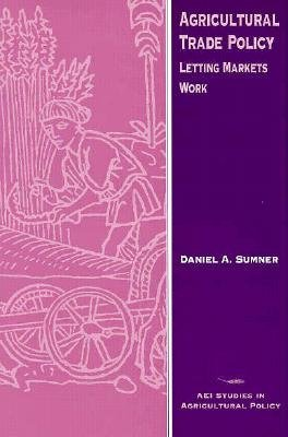 Agricultural Trade Policy - Letting Markets Work (Hardcover): Daniel A. Sumner