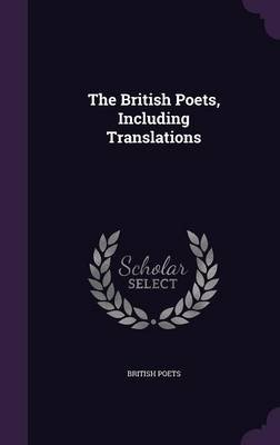 The British Poets, Including Translations (Hardcover): British Poets