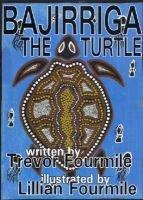 Bajirriga the Turtle (Paperback): Trevor Fourmile