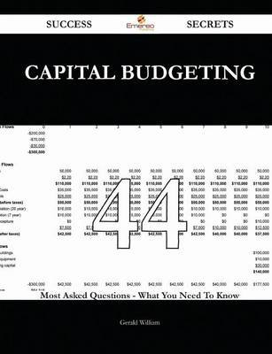 Capital Budgeting 44 Success Secrets - 44 Most Asked Questions on Capital Budgeting - What You Need to Know (Paperback): Gerald...