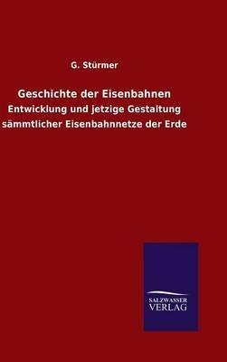Geschichte Der Eisenbahnen (German, Hardcover): G. Sturmer