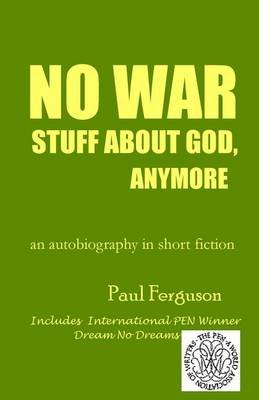 No War Stuff about God, Anymore - An Autobiography in Short Fiction (Paperback): Paul Ferguson