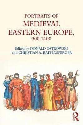Portraits of Medieval Eastern Europe, 800-1250 (Paperback): Donald Ostrowski, Christian Raffensperger