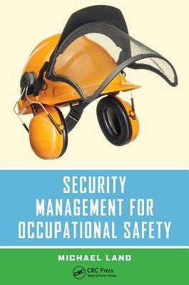 Security Management for Occupational Safety (Hardcover): Michael Land