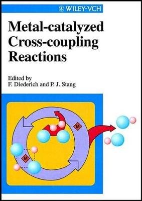 Metal-catalyzed Cross-coupling Reactions (Electronic book text, 1st edition): Franois Diederich, Peter J. Stang