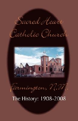Sacred Heart Parish the History - 1908-2008 (Paperback): Timothy Farrell