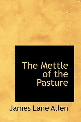 The Mettle of the Pasture (Paperback): James Lane Allen