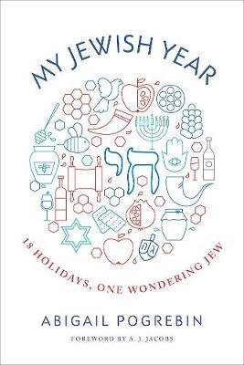 My Jewish Year - 18 Holidays, One Wondering Jew (Hardcover): Abigail Pogrebin