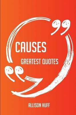 Causes Greatest Quotes - Quick, Short, Medium or Long Quotes. Find the Perfect Causes Quotations for All Occasions - Spicing Up...