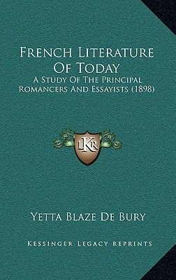 French Literature of Today - A Study of the Principal Romancers and Essayists (1898) (Hardcover): Yetta Blaze De Bury