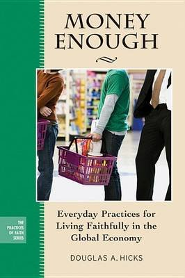 Money Enough - Everyday Practices for Living Faithfully in the Global Economy (Electronic book text, 1st edition): Douglas A....