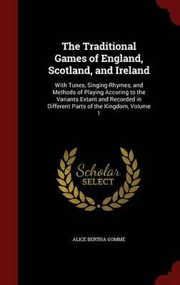 The Traditional Games of England, Scotland, and Ireland - With Tunes, Singing-Rhymes, and Methods of Playing Accoring to the...