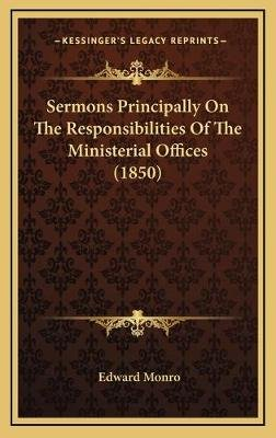 Sermons Principally on the Responsibilities of the Ministerisermons Principally on the Responsibilities of the Ministerial...