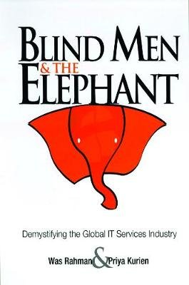 Blind Men and the Elephant - Demystifying the Global IT Services Industry (Paperback): Was Rahman, Priya Kurien