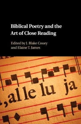 Biblical Poetry and the Art of Close Reading (Hardcover): J. Blake Couey, Elaine T. James