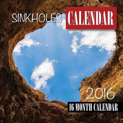 Sinkholes Calendar 2016 - 16 Month Calendar (Paperback): Jack Smith