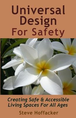 Universal Design for Safety - Creating Safe & Accessible Living Spaces for All Ages (Paperback): Steve Hoffacker