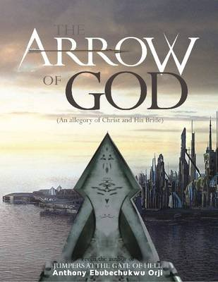 The Arrow of God (Electronic book text): Anthony Ebubechukwu Orji
